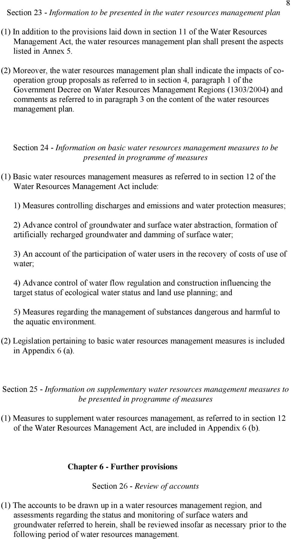 (2) Moreover, the water resources management plan shall indicate the impacts of cooperation group proposals as referred to in section 4, paragraph 1 of the Government Decree on Water Resources