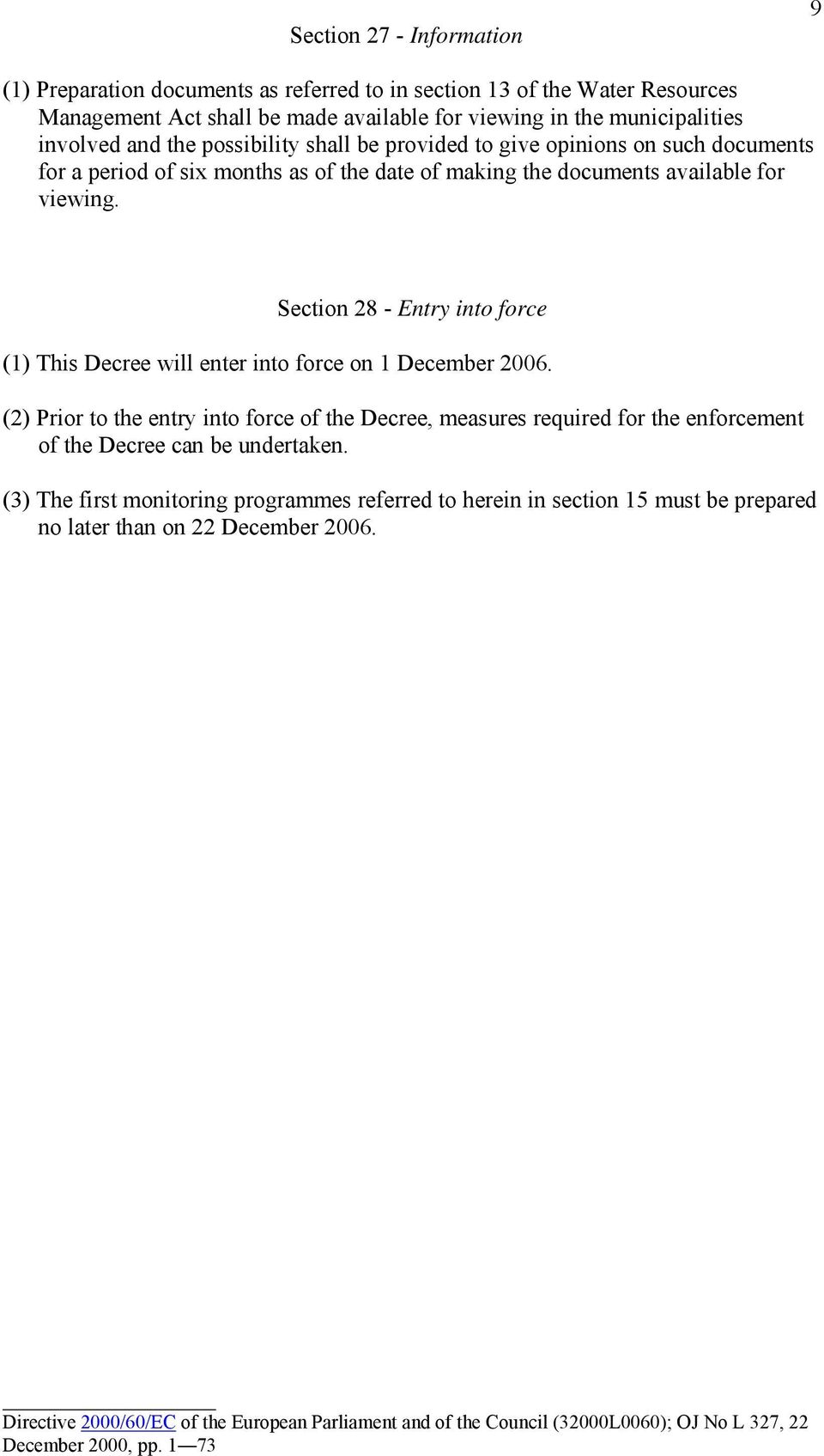 Section 28 - Entry into force (1) This Decree will enter into force on 1 December 2006.