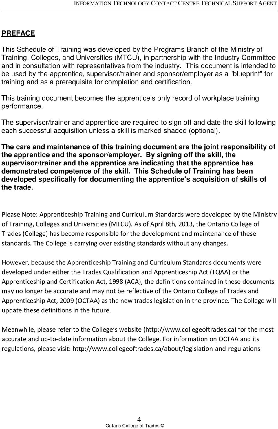 "This document is intended to be used by the apprentice, supervisor/trainer and sponsor/employer as a ""blueprint"" for training and as a prerequisite for completion and certification."