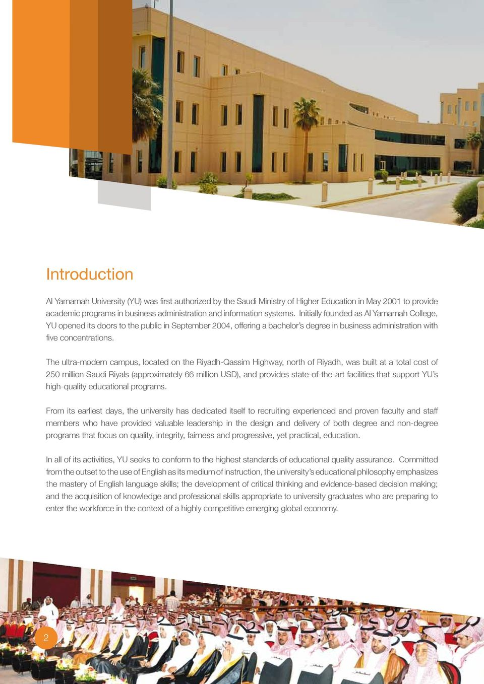 The ultra-modern campus, located on the Riyadh-Qassim Highway, north of Riyadh, was built at a total cost of 250 million Saudi Riyals (approximately 66 million USD), and provides state-of-the-art