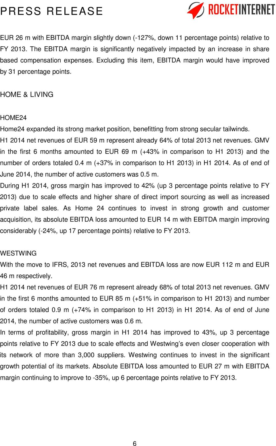 HOME & LIVING HOME24 Home24 expanded its strong market position, benefitting from strong secular tailwinds. H1 2014 net revenues of EUR 59 m represent already 64% of total 2013 net revenues.