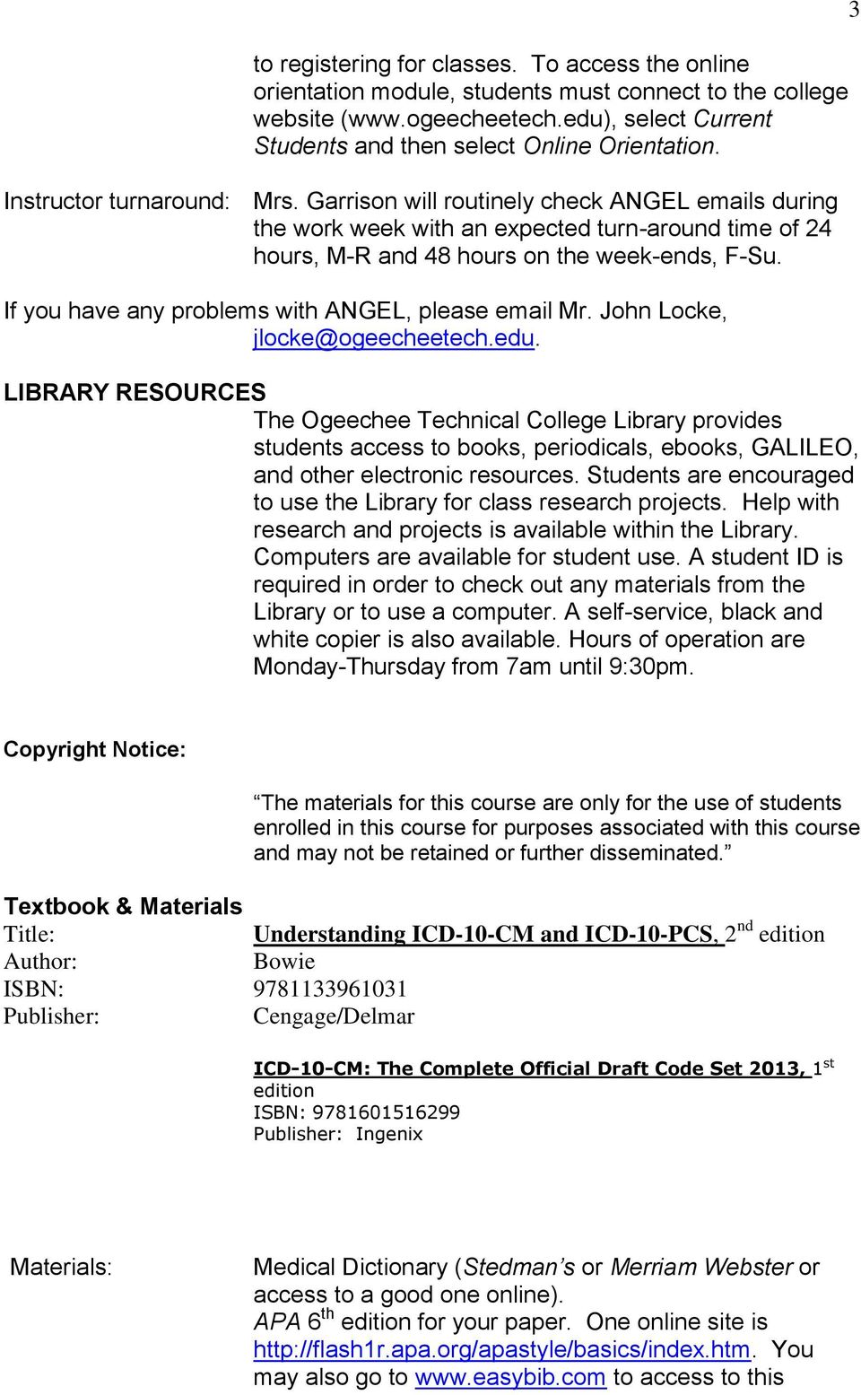 If you have any problems with ANGEL, please email Mr. John Locke, jlocke@ogeecheetech.edu.