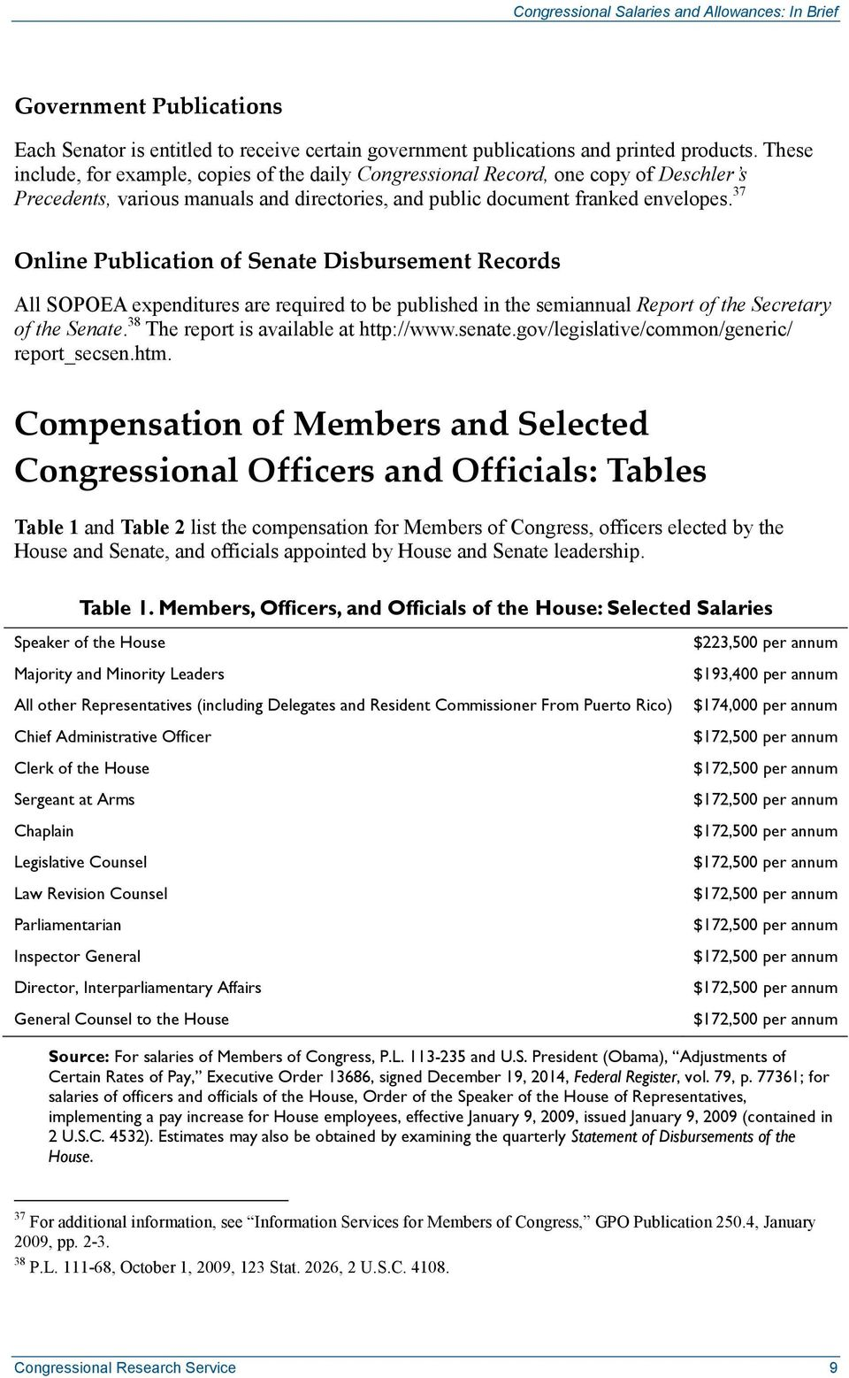 37 Online Publication of Senate Disbursement Records All SOPOEA expenditures are required to be published in the semiannual Report of the Secretary of the Senate.