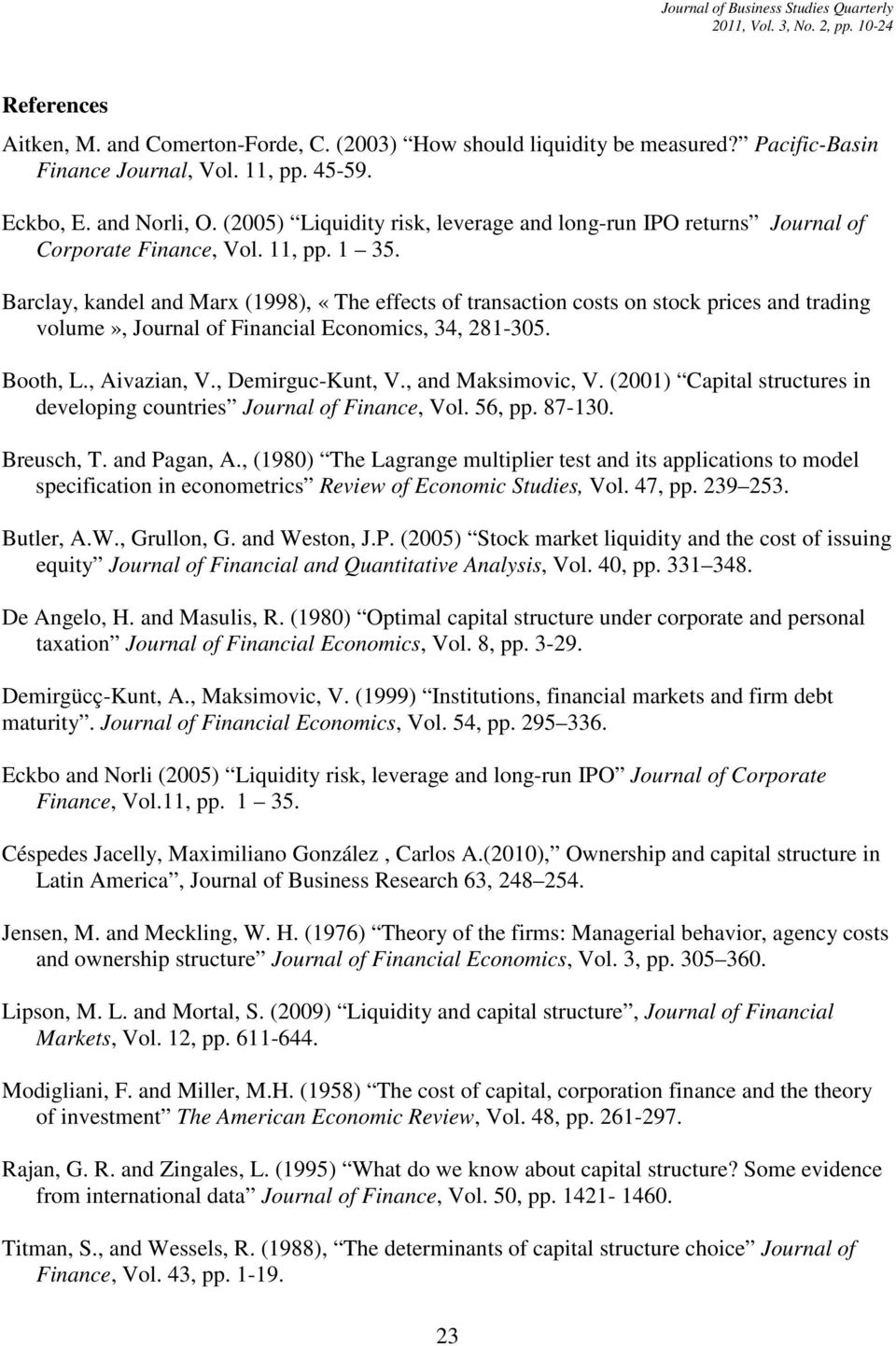 Barclay, kandel and Marx (1998), «The effects of transaction costs on stock prices and trading volume», Journal of Financial Economics, 34, 281-305. Booth, L., Aivazian, V., Demirguc-Kunt, V.