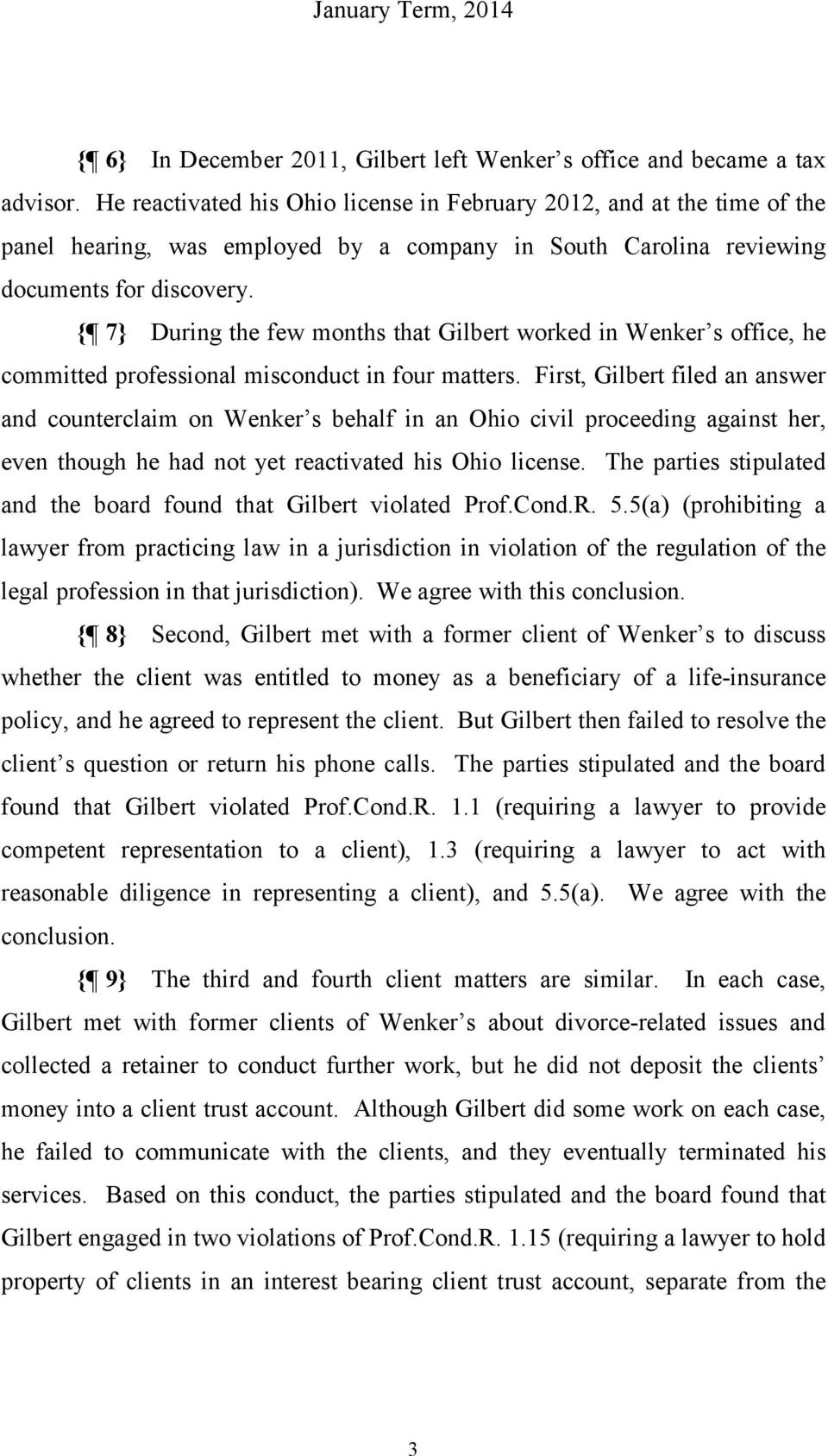 { 7} During the few months that Gilbert worked in Wenker s office, he committed professional misconduct in four matters.