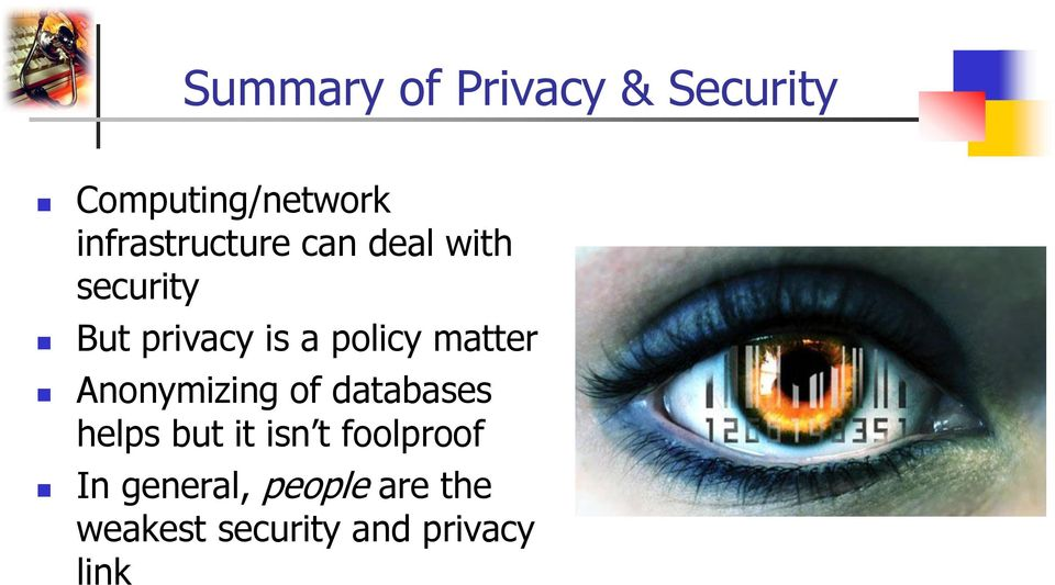 But privacy is a policy matter Anonymizing of databases helps but