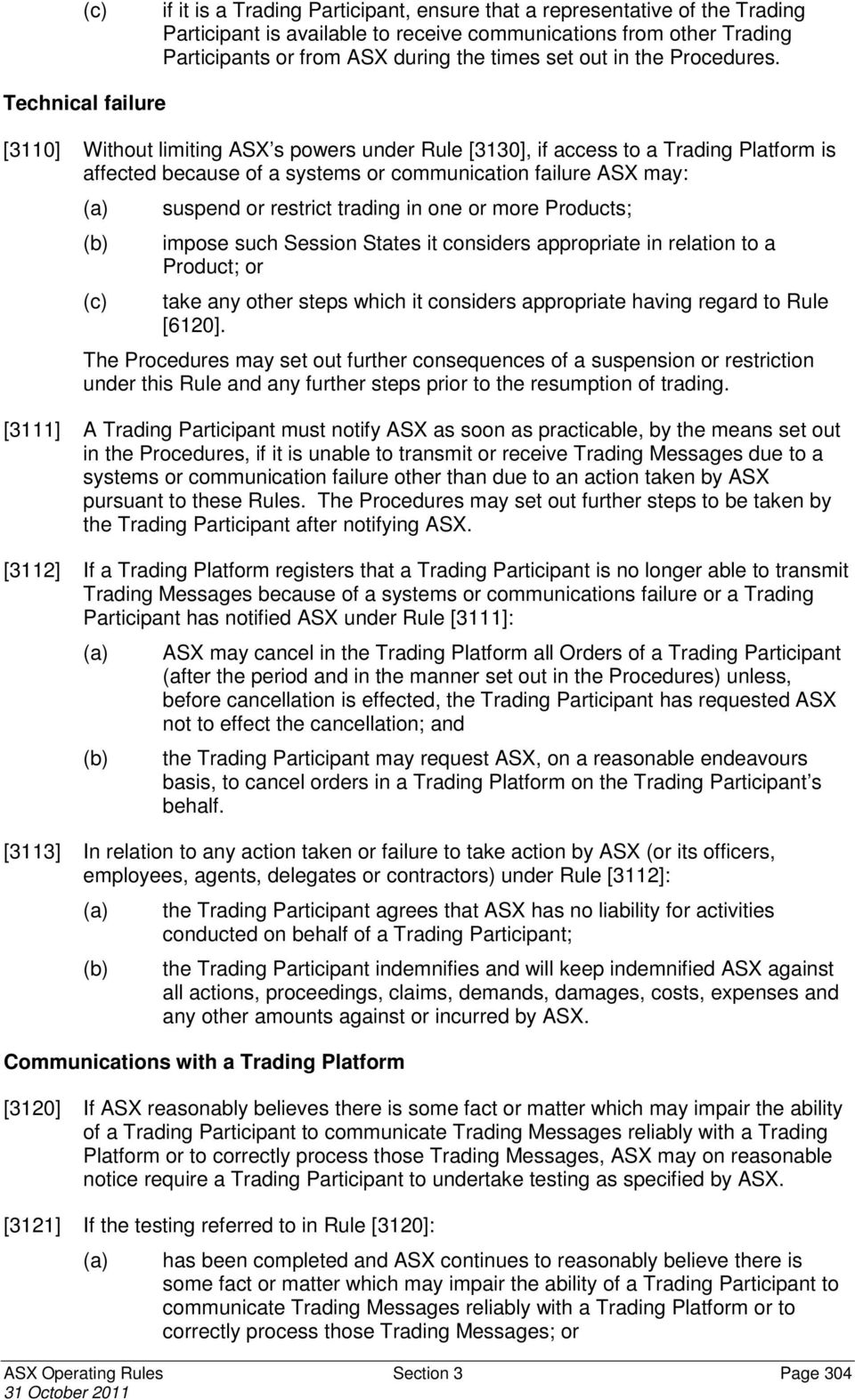 Technical failure [3110] Without limiting ASX s powers under Rule [3130], if access to a Trading Platform is affected because of a systems or communication failure ASX may: suspend or restrict