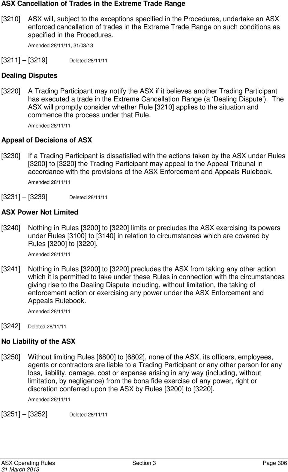 Amended 28/11/11, 31/03/13 [3211] [3219] Deleted 28/11/11 Dealing Disputes [3220] A Trading Participant may notify the ASX if it believes another Trading Participant has executed a trade in the