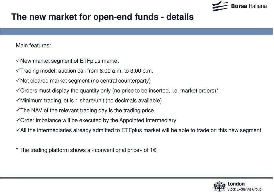 be executed by the Appointed Intermediary All the intermediaries already admitted to ETFplus market will be able to trade on this new segment * The trading