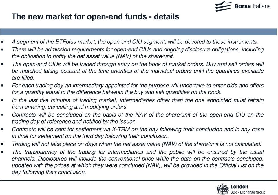 The open-end CIUs will be traded through entry on the book of market orders.