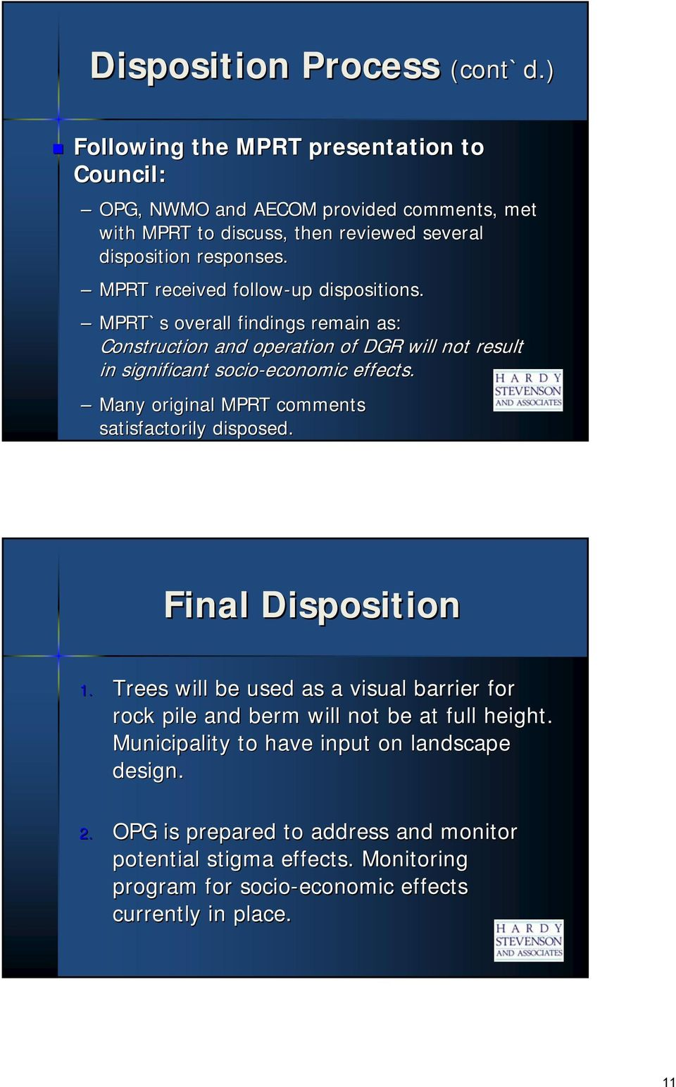 MPRT received follow-up dispositions. MPRT`s overall findings remain as: Construction and operation of DGR will not result in significant socio-economic effects.