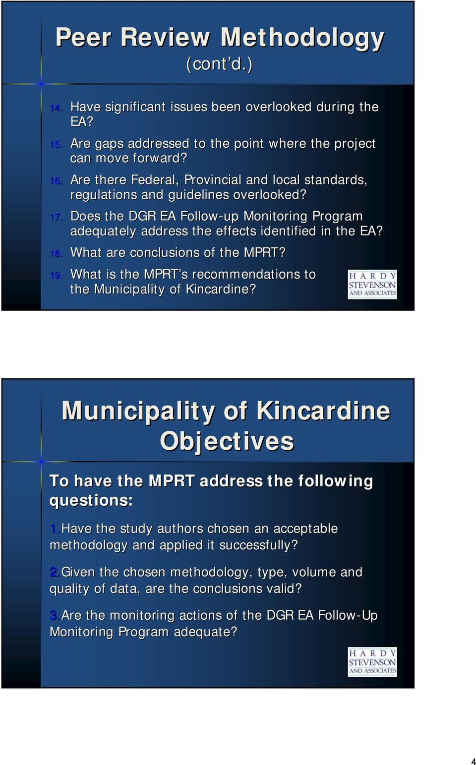 What are conclusions of the MPRT? 19. What is the MPRT s s recommendations to the Municipality of Kincardine? Municipality of Kincardine Objectives To have the MPRT address the following questions: 1.