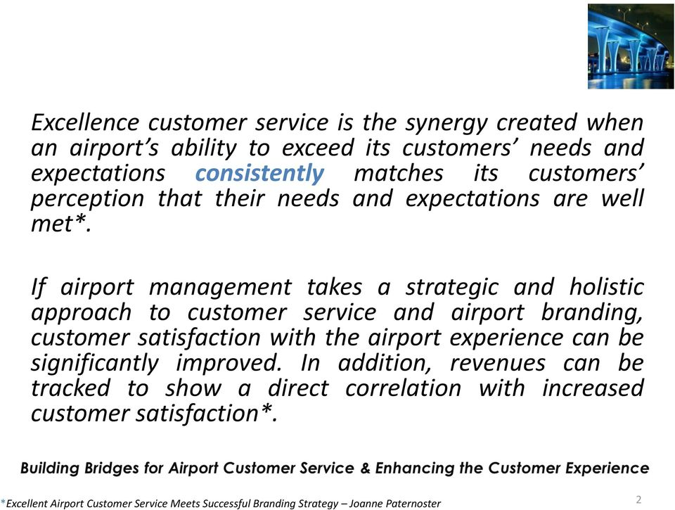 If airport management takes a strategic and holistic approach to customer service and airport branding, customer satisfaction with the airport