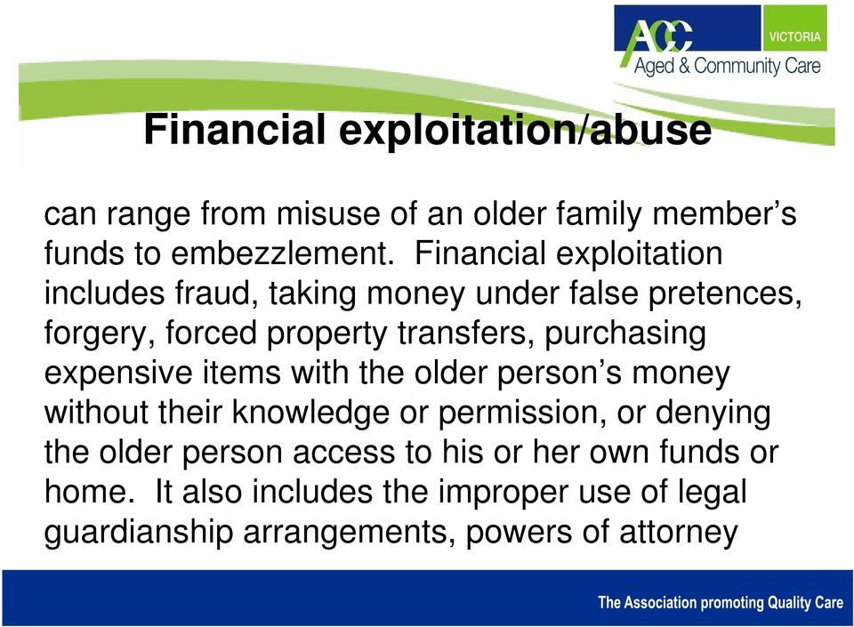 purchasing expensive items with the older person s money without their knowledge or permission, or denying the older