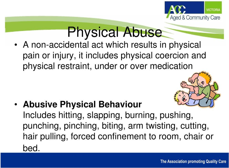 Physical Behaviour Includes hitting, slapping, burning, pushing, punching,