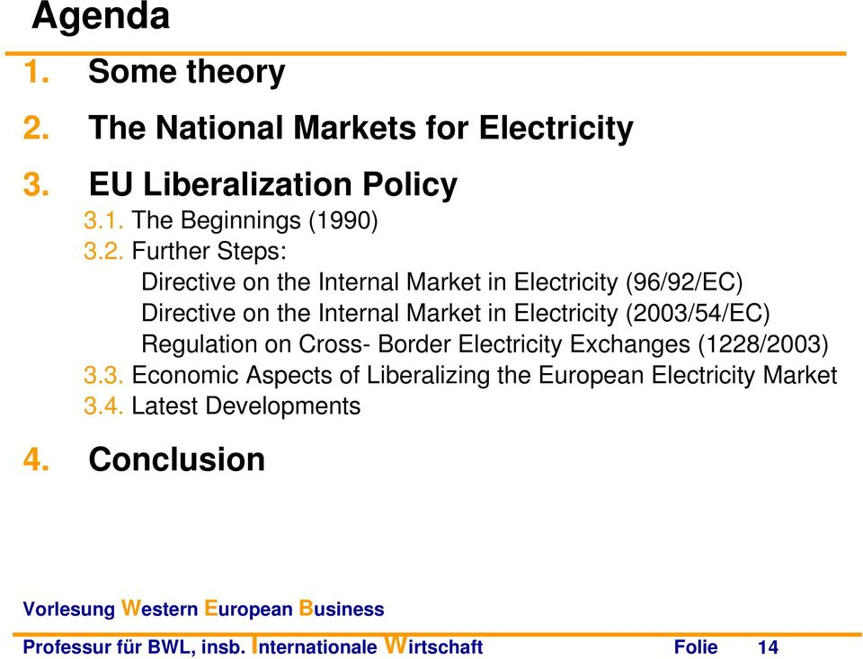 Further Steps: Directive on the Internal Market in Electricity (96/92/EC) Directive on the Internal Market in Electricity