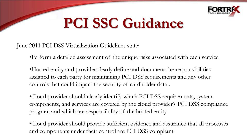data. Cloud provider should clearly identify which PCI DSS requirements, system components, and services are covered by the cloud provider s PCI DSS compliance program and