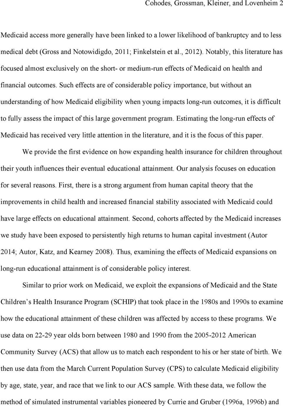Such effects are of considerable policy importance, but without an understanding of how Medicaid eligibility when young impacts long-run outcomes, it is difficult to fully assess the impact of this