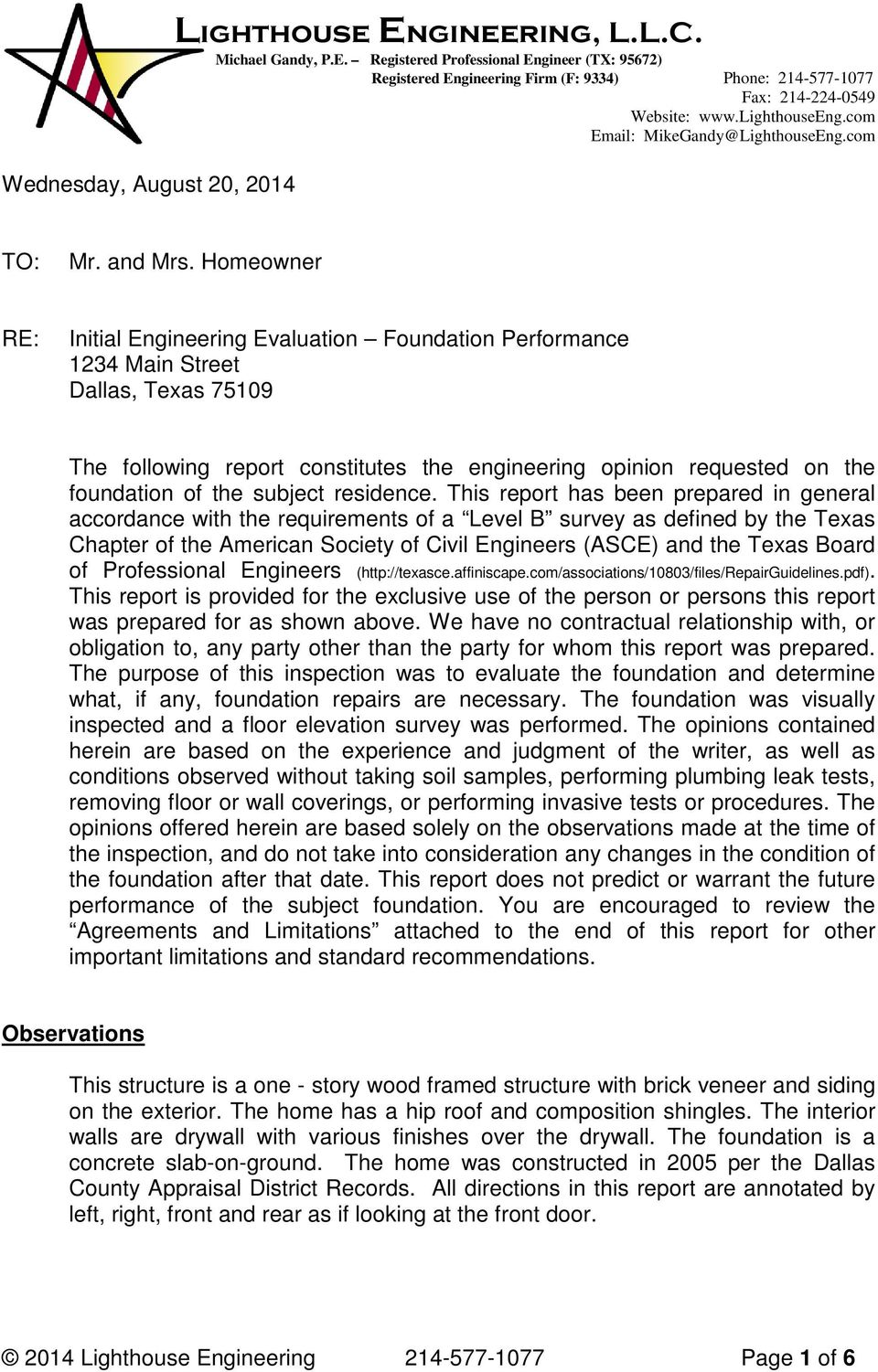 Homeowner RE: Initial Engineering Evaluation Foundation Performance 1234 Main Street Dallas, Texas 75109 The following report constitutes the engineering opinion requested on the foundation of the