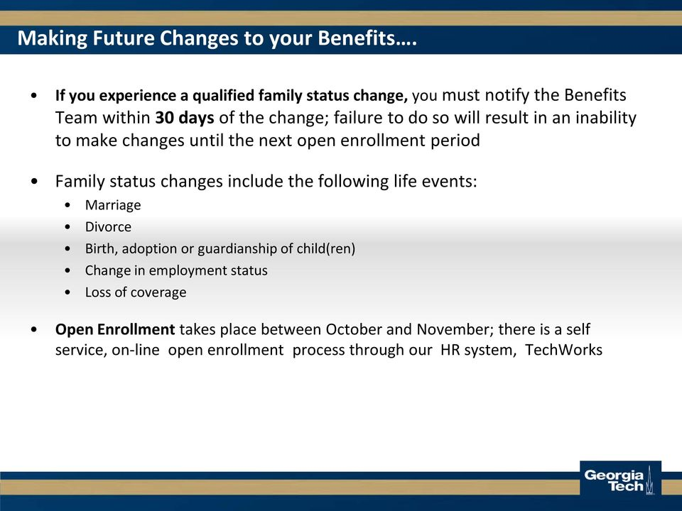 result in an inability to make changes until the next open enrollment period Family status changes include the following life events: