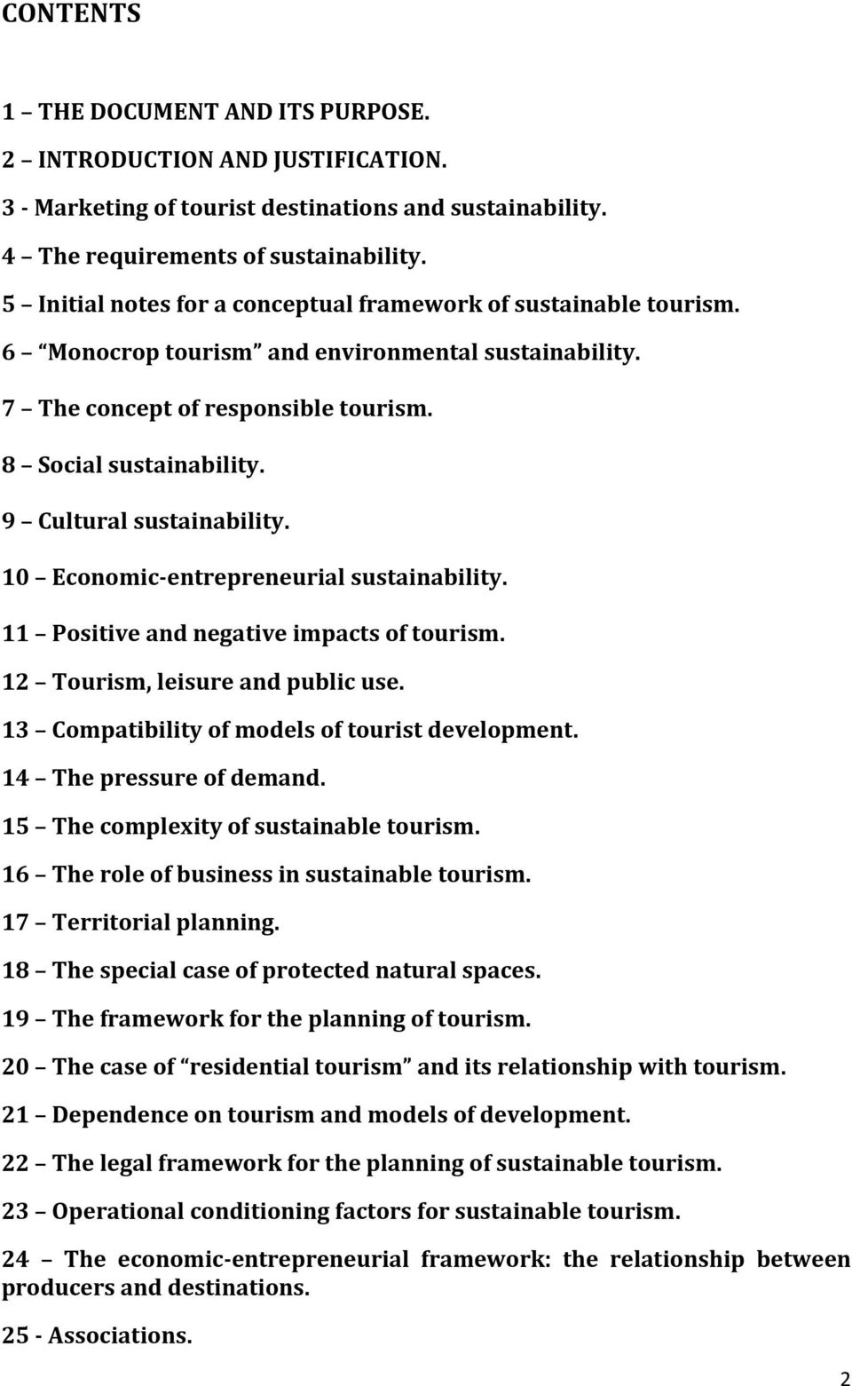 9 Cultural sustainability. 10 Economic-entrepreneurial sustainability. 11 Positive and negative impacts of tourism. 12 Tourism, leisure and public use.