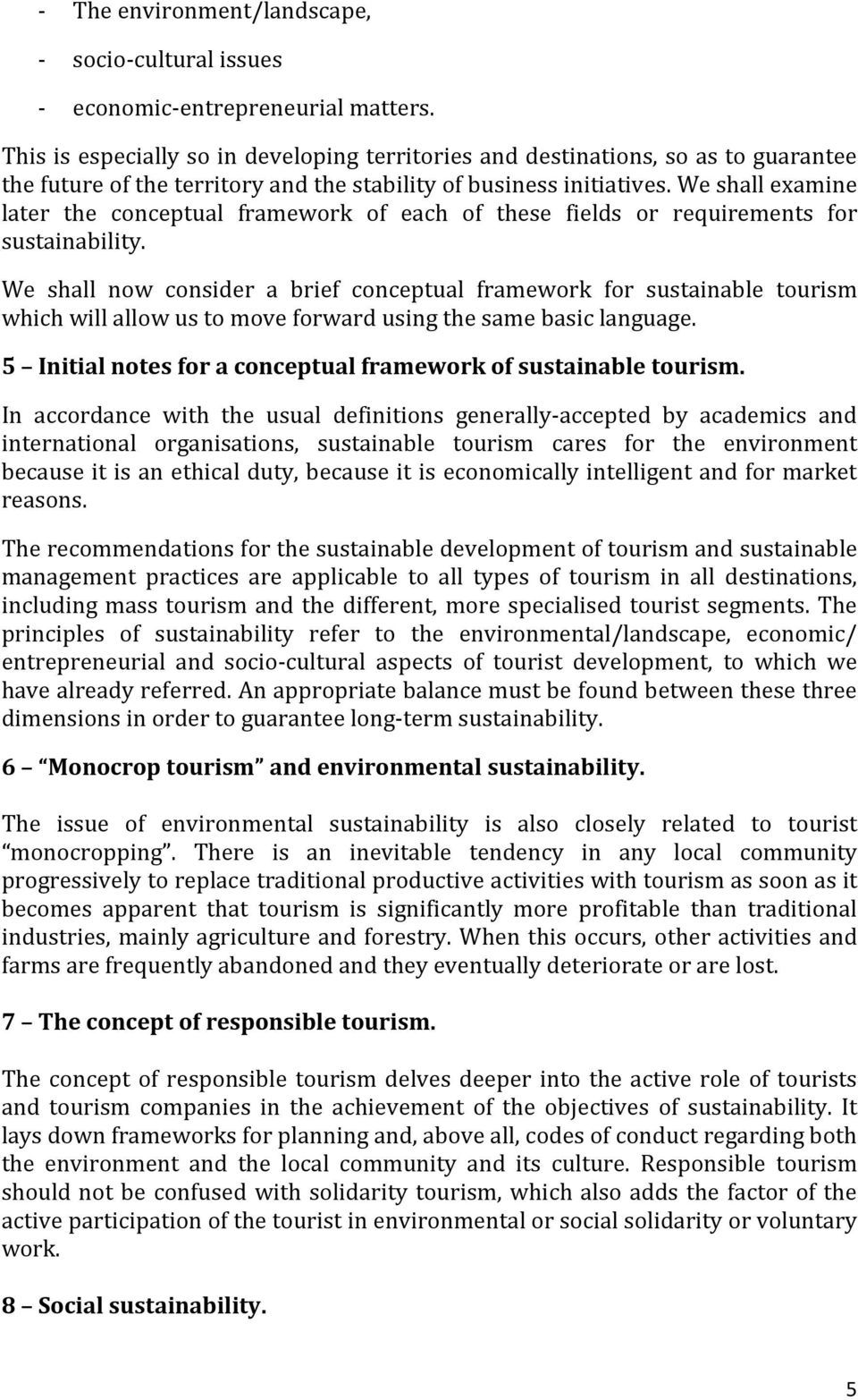 We shall examine later the conceptual framework of each of these fields or requirements for sustainability.