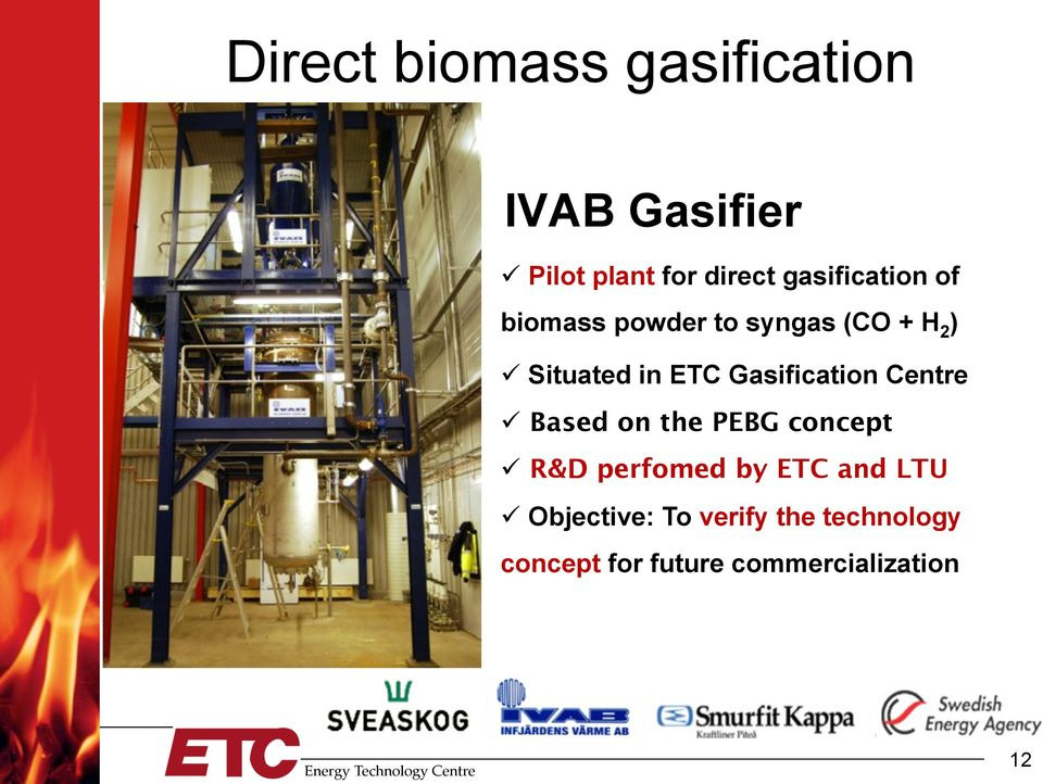 Gasification Centre ü Based on the PEBG concept ü R&D perfomed by ETC and