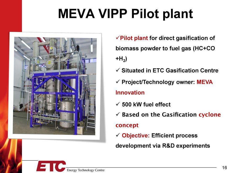 owner: MEVA Innovation ü 500 kw fuel effect ü Based on the Gasification cyclone