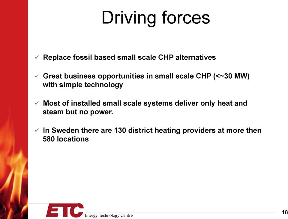 Most of installed small scale systems deliver only heat and steam but no power.