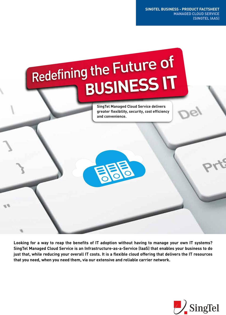 SingTel Managed Cloud Service is an Infrastructure-as-a-Service (IaaS) that enables your business to do just that, while reducing your overall