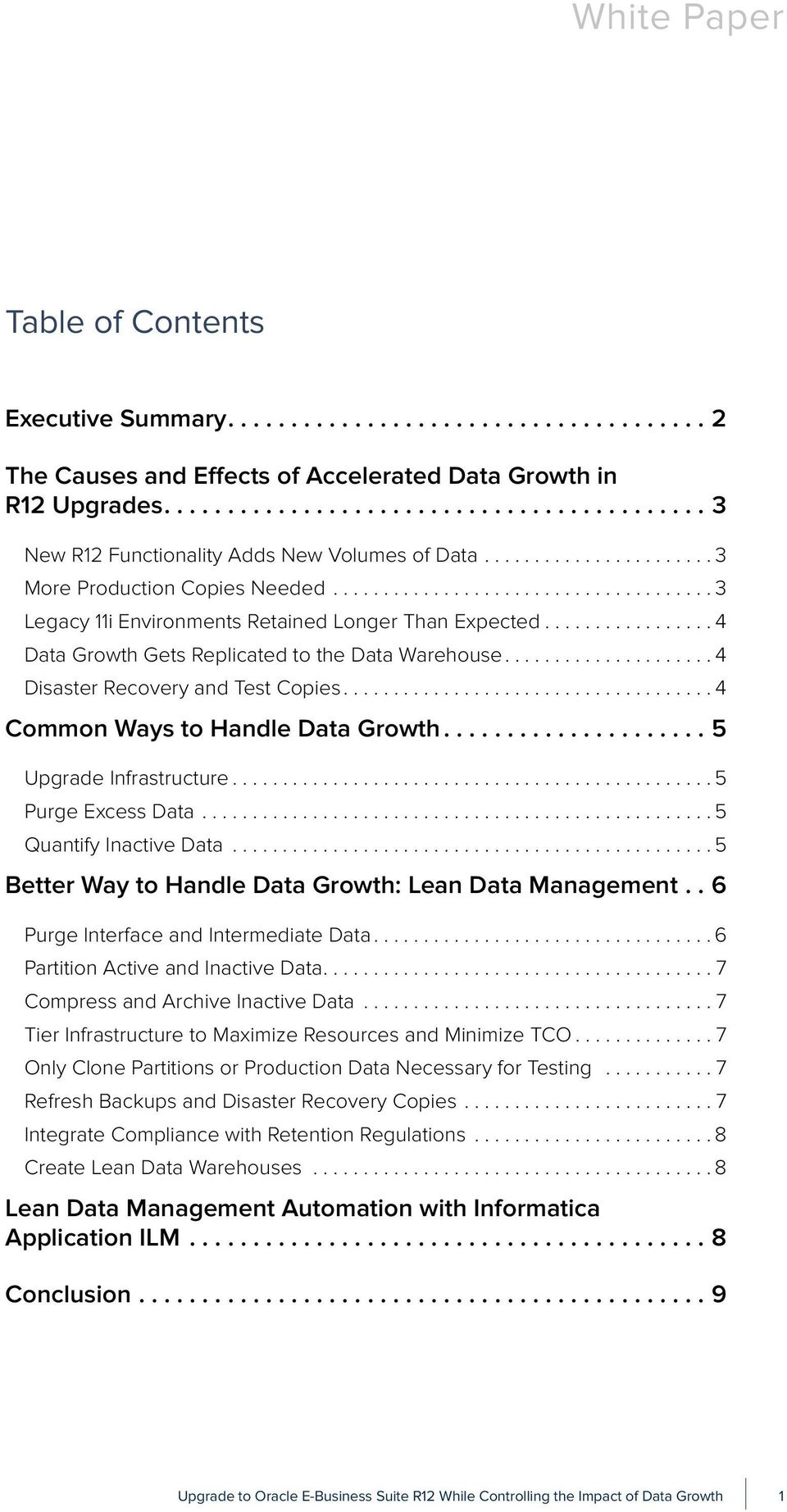 ..4 Common Ways to Handle Data Growth...5 Upgrade Infrastructure...5 Purge Excess Data...5 Quantify Inactive Data...5 Better Way to Handle Data Growth: Lean Data Management.