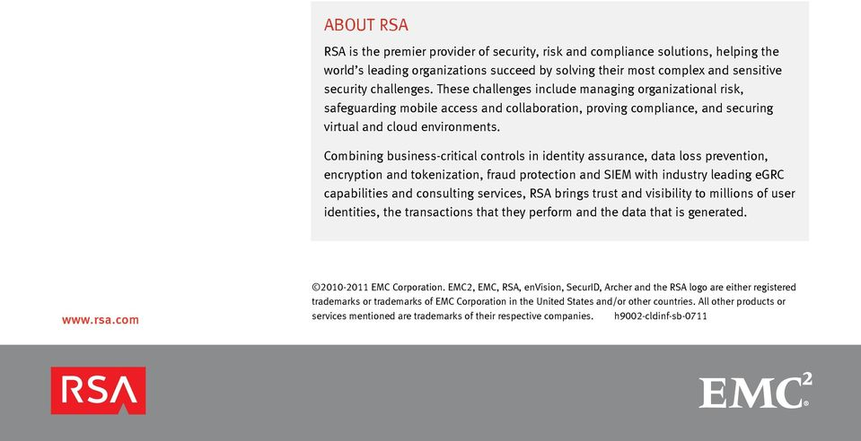 Combining business-critical controls in identity assurance, data loss prevention, encryption and tokenization, fraud protection and SIEM with industry leading egrc capabilities and consulting