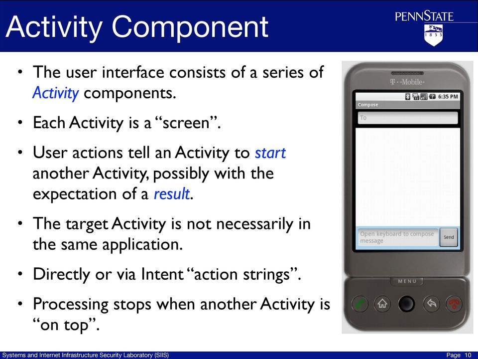 User actions tell an Activity to start another Activity, possibly with the expectation of a