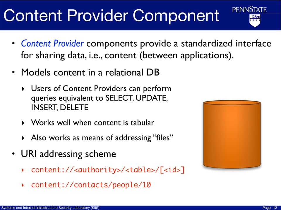 Models content in a relational DB Users of Content Providers can perform queries equivalent to SELECT,