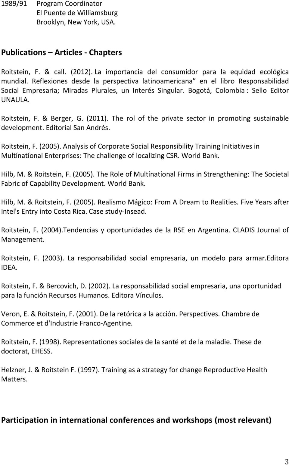 Bogotá, Colombia : Sello Editor UNAULA. Roitstein, F. & Berger, G. (2011). The rol of the private sector in promoting sustainable development. Editorial San Andrés. Roitstein, F. (2005).
