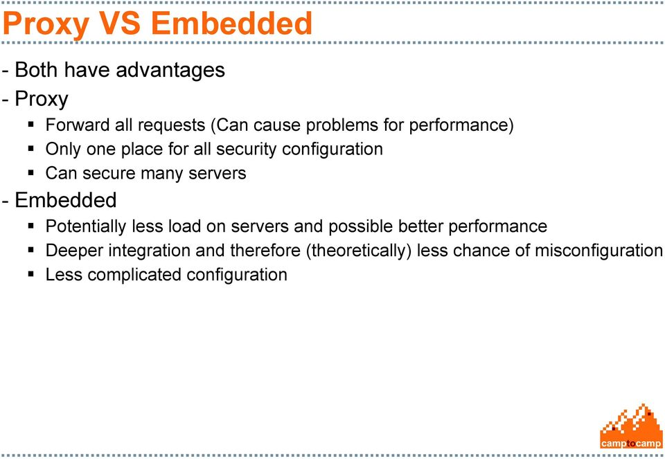 Embedded Potentially less load on servers and possible better performance Deeper
