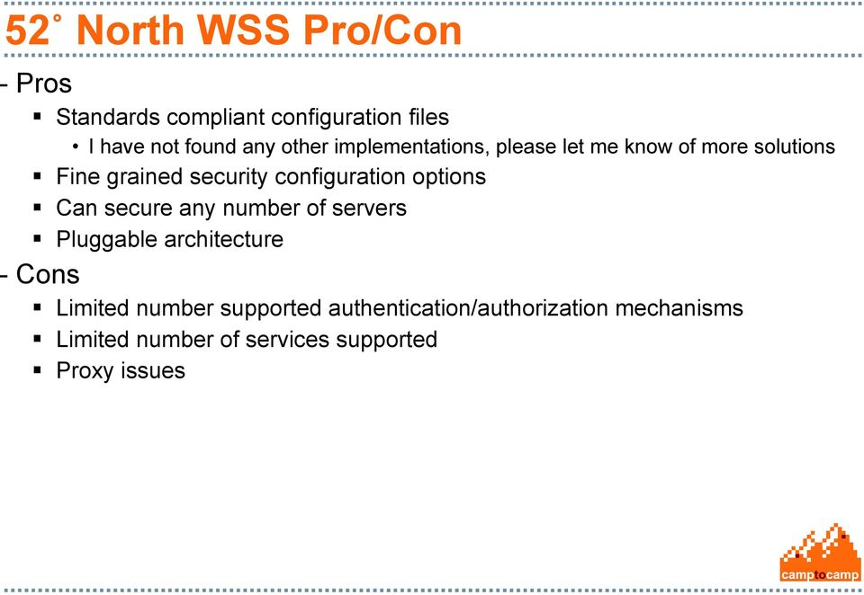 configuration options Can secure any number of servers Pluggable architecture - Cons Limited