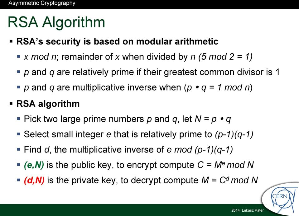 q = 1 mod n) RSA algorithm Pick two large prime numbers p and q, let N = p!