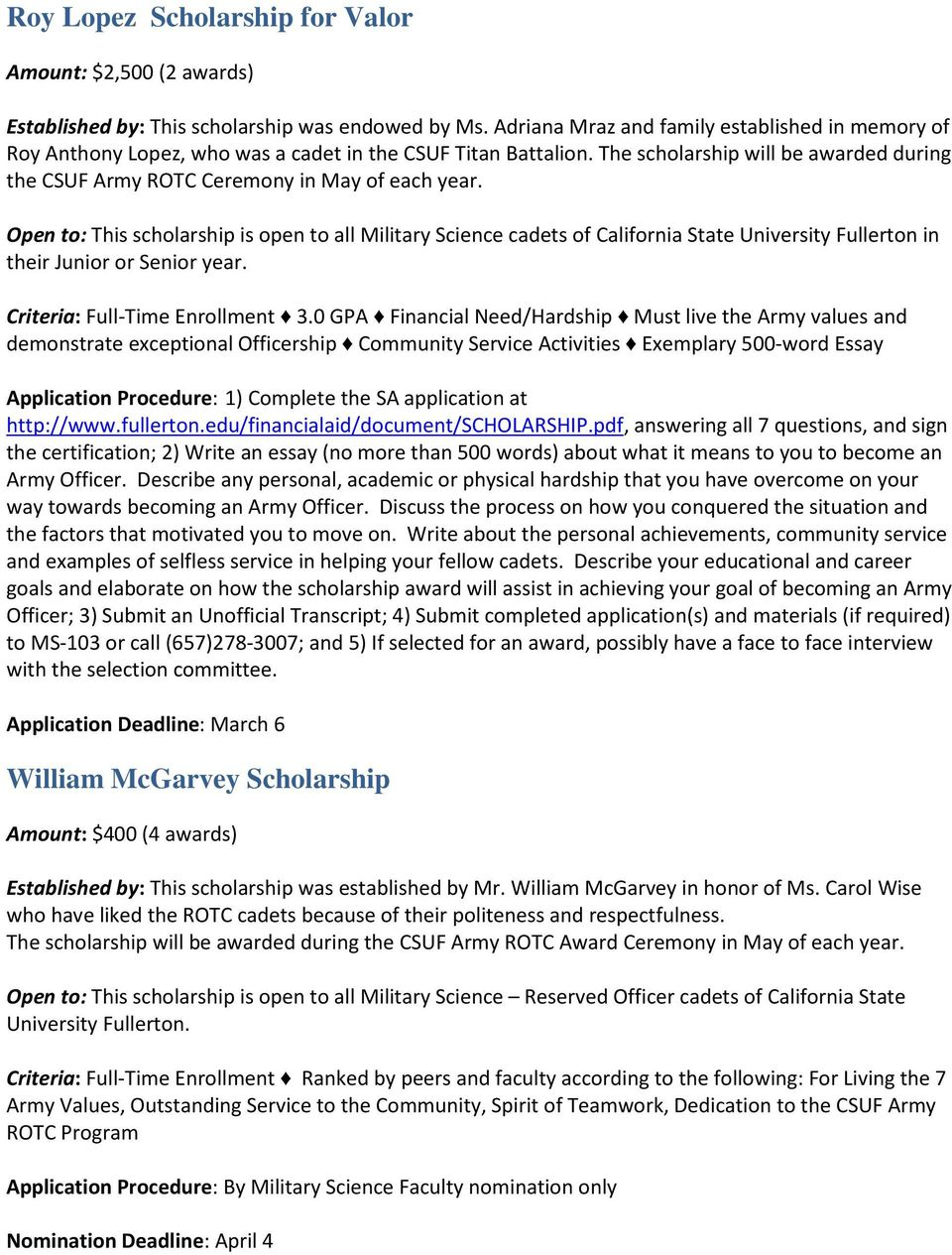 Open to: This scholarship is open to all Military Science cadets of California State University Fullerton in their Junior or Senior year. Criteria: Full-Time Enrollment 3.