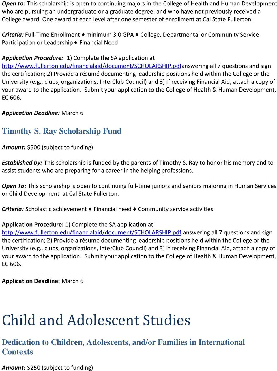 0 GPA College, Departmental or Community Service Participation or Leadership Financial Need http://www.fullerton.edu/financialaid/document/scholarship.