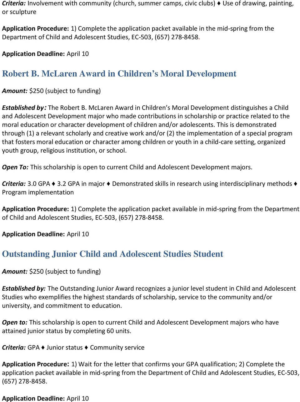McLaren Award in Children s Moral Development distinguishes a Child and Adolescent Development major who made contributions in scholarship or practice related to the moral education or character