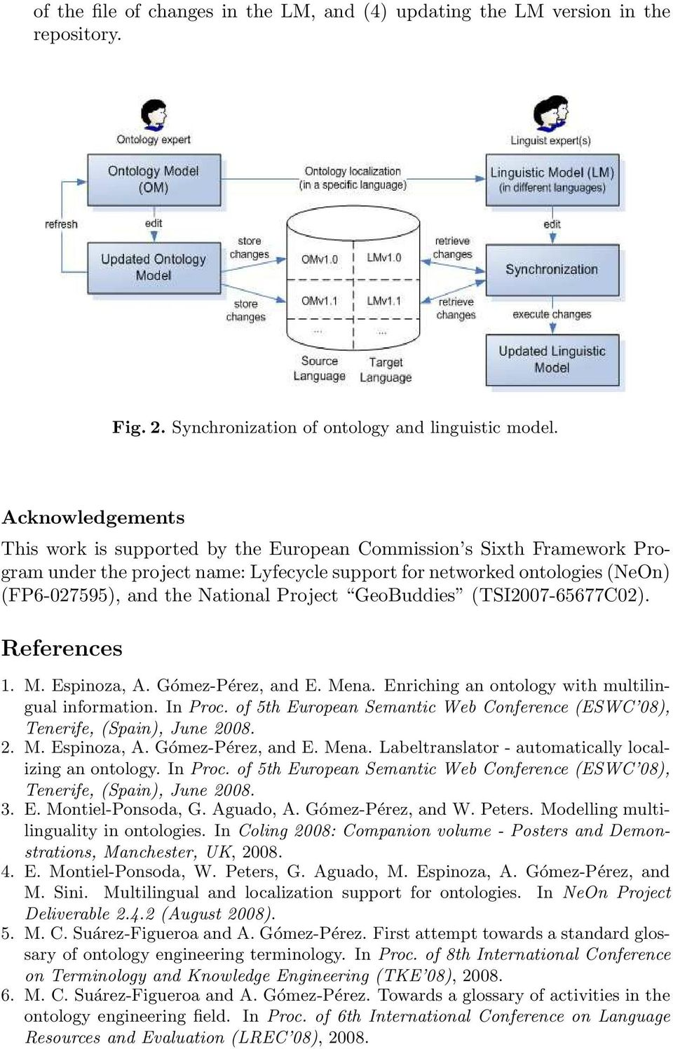 Project GeoBuddies (TSI2007-65677C02). References 1. M. Espinoza, A. Gómez-Pérez, and E. Mena. Enriching an ontology with multilingual information. In Proc.