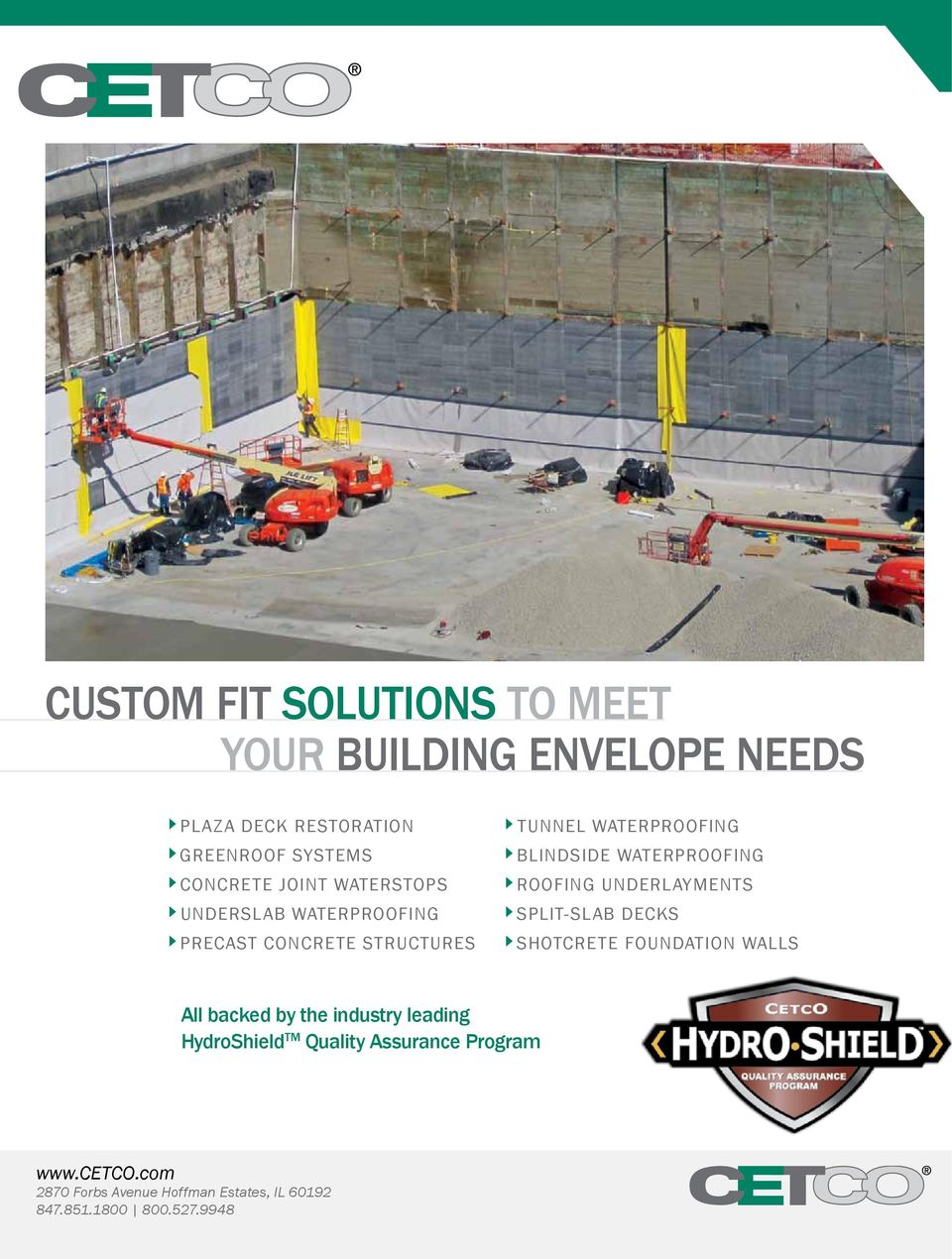 WATERPROOFING 8ROOFING UNDERLAYMENTS 8SPLIT-SLAB DECKS 8SHOTCRETE FOUNDATION WALLS All backed by the industry