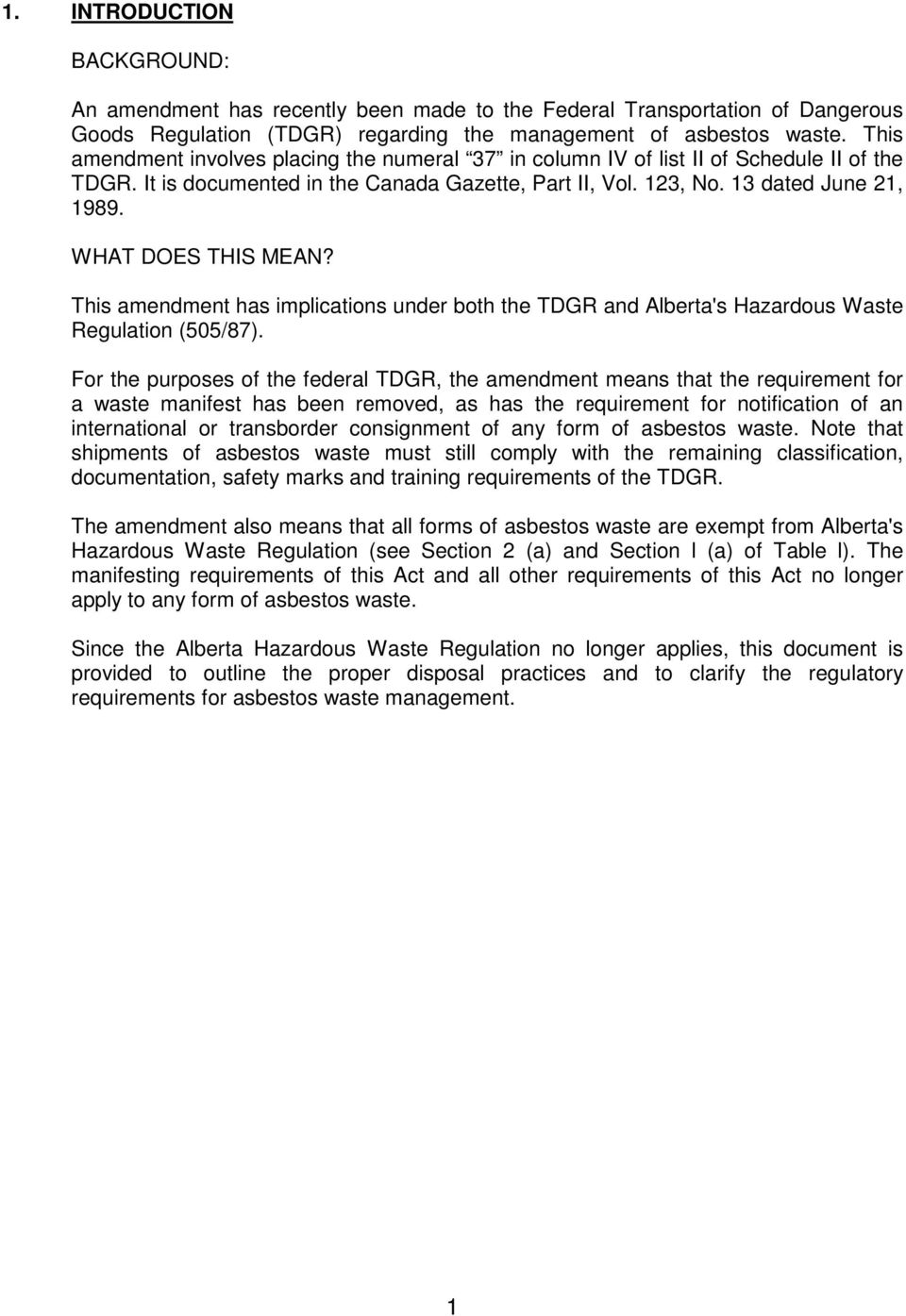 WHAT DOES THIS MEAN? This amendment has implications under both the TDGR and Alberta's Hazardous Waste Regulation (505/87).