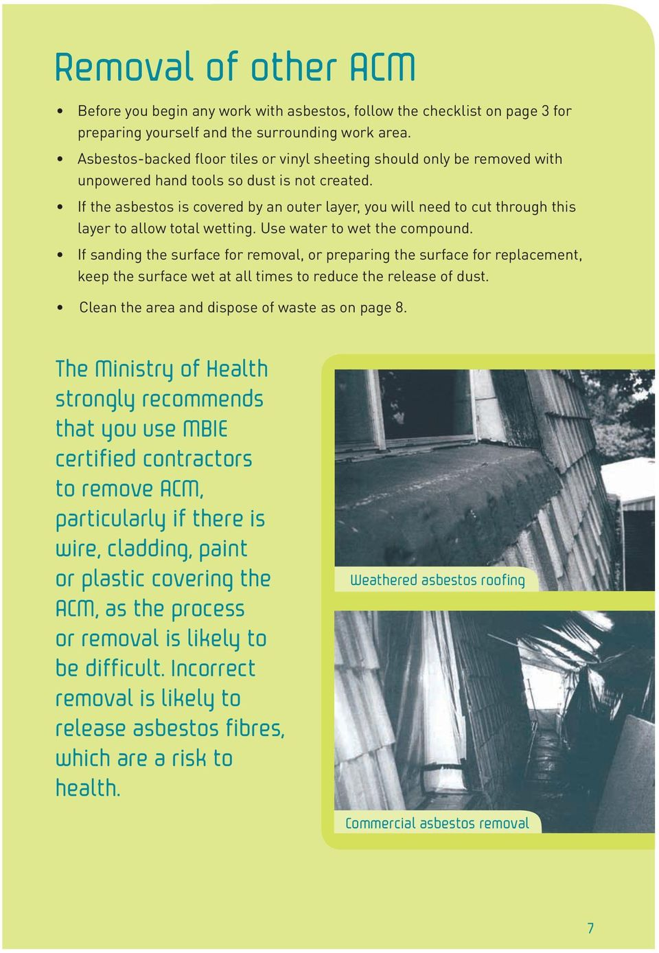 If the asbestos is covered by an outer layer, you will need to cut through this layer to allow total wetting. Use water to wet the compound.