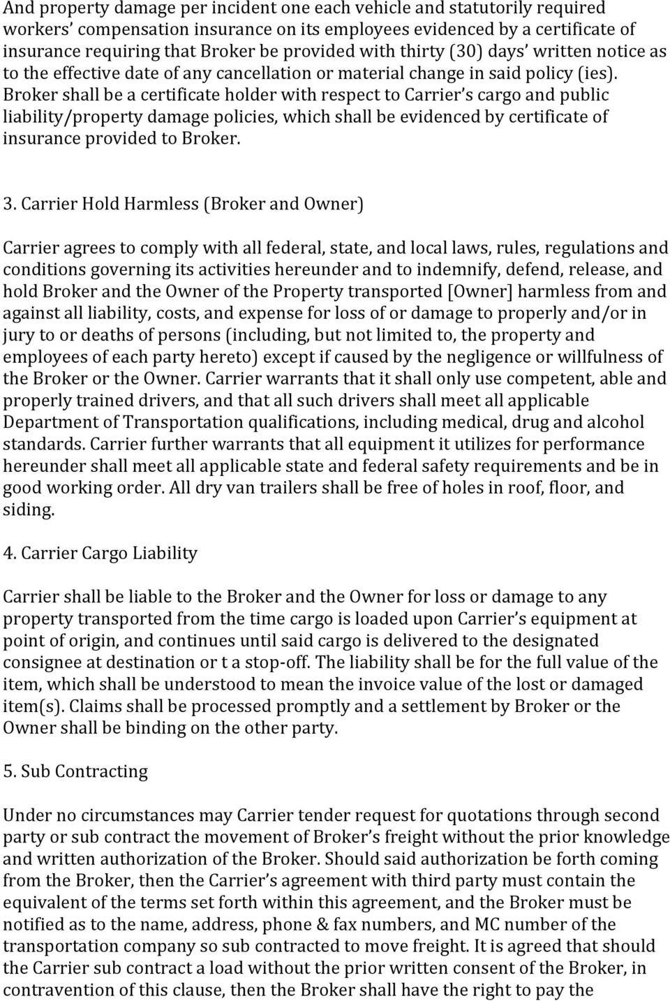 Broker shall be a certificate holder with respect to Carrier s cargo and public liability/property damage policies, which shall be evidenced by certificate of insurance provided to Broker. 3.
