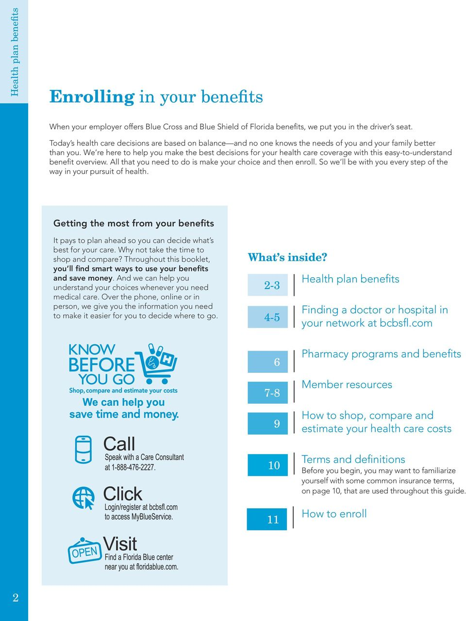 We re here to help you make the best decisions for your health care coverage with this easy-to-understand benefit overview. All that you need to do is make your choice and then enroll.
