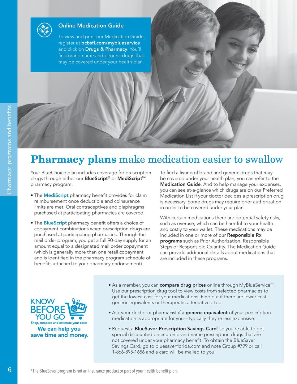 Pharmacy programs and benefits Pharmacy plans make medication easier to swallow Your BlueChoice plan includes coverage for prescription drugs through either our BlueScript or MediScript SM pharmacy