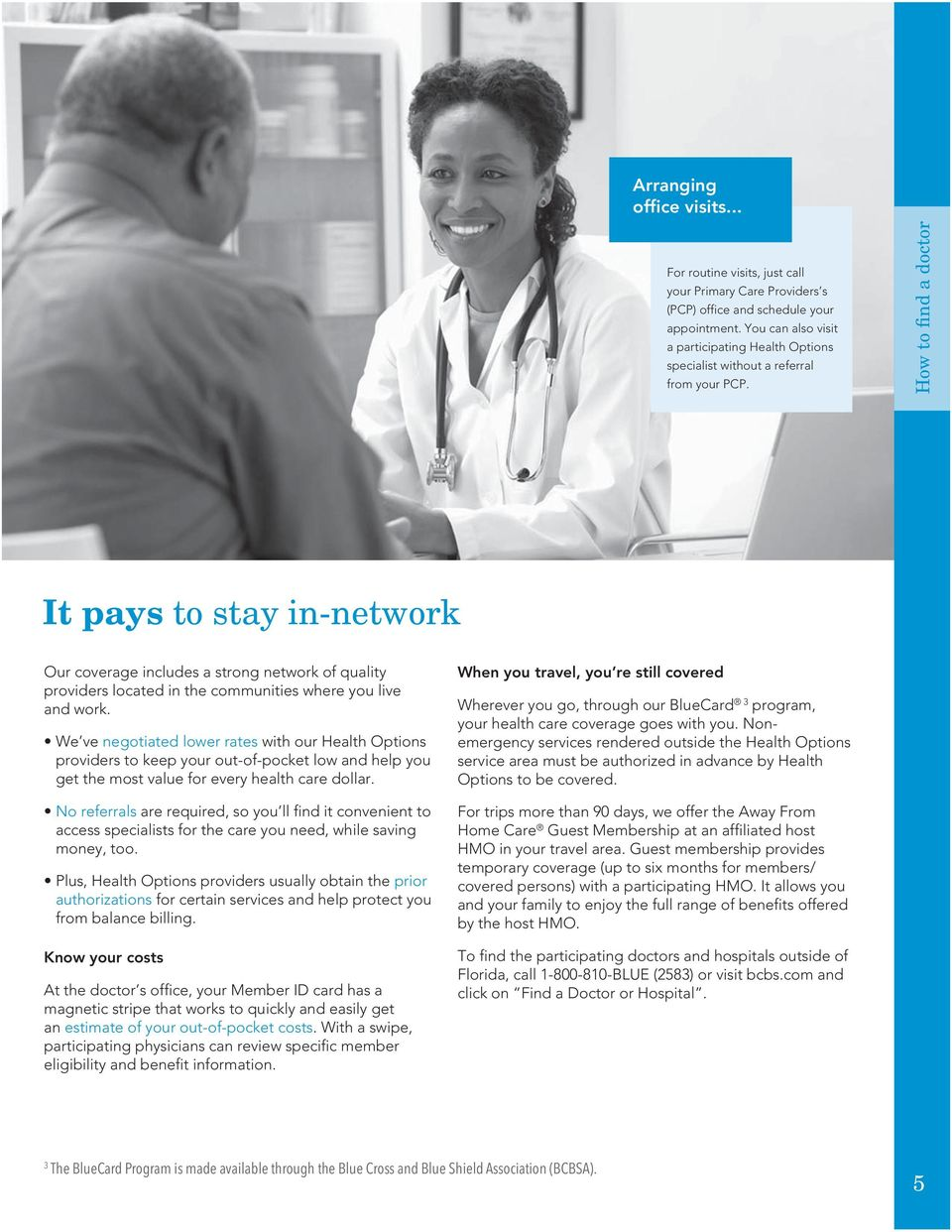 How to find a doctor It pays to stay in-network Our coverage includes a strong network of quality providers located in the communities where you live and work.