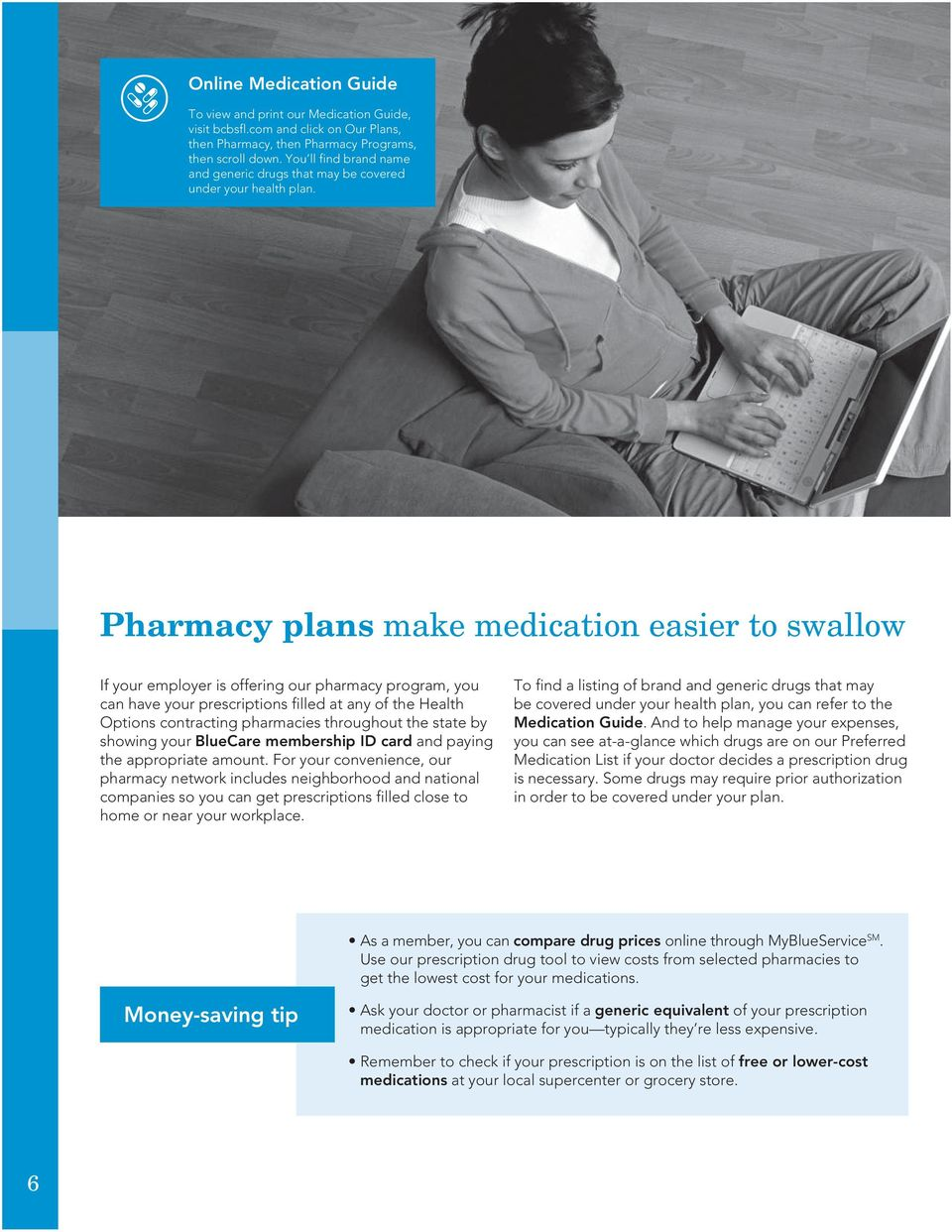 Pharmacy plans make medication easier to swallow If your employer is offering our pharmacy program, you can have your prescriptions filled at any of the Health Options contracting pharmacies